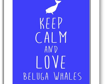Beluga whale print, Keep Calm and Love beluga whales, nursery room wall decor, gift for kids