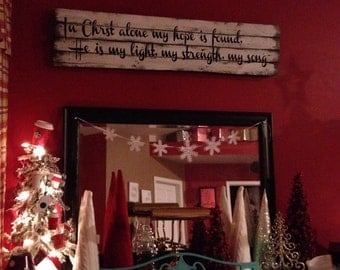 Christian Song Wood Sign- In Christ alone my hope is found, He is my light, my strength, my song-Wood Sign