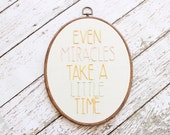 even miracles take a little time - hand stitched hoop art - embroidery hoop - 8x10 oval