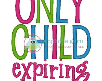 Only Child Expiring-- Add Your Own Date -- Machine Embroidery Design