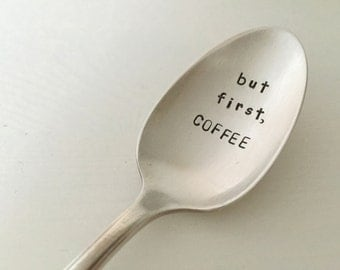 But First, Coffee   - Hand Stamped Vintage Spoon for Coffee Lovers
