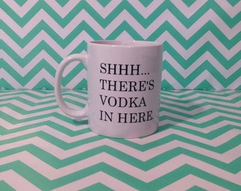 Shhh Theres Vodka In Here Mug