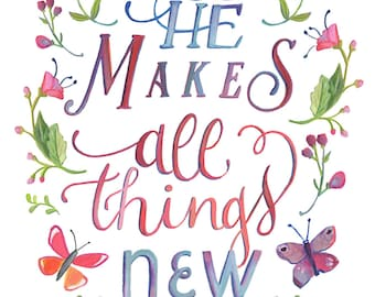 He Makes All Things New - Art Print - Hand Lettered