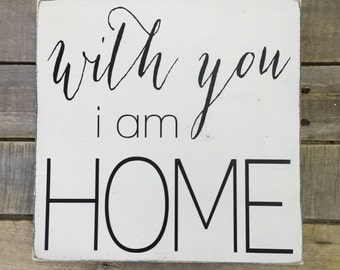 With you i am home handpainted wood sign - customizable