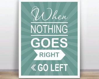 Quote poster printable  - When nothing goes righ, go left  (11x14 inches / A3 size) )