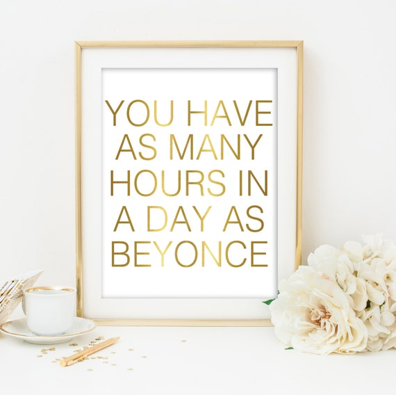 beyonce print beyonce quote print beyonce printable you have as many hours in a day as beyonce inspirational print gold art white and gold