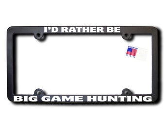 I'd Rather Be Big Game Hunting License Plate Frame (T2) Made in USA