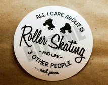 """All I Care About is Roller Skating, like 3 Other People... and Pizza, 3"""" Roller Derby Printed Vinyl Sticker"""