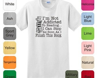 I'm Not Addicted To Reading, I Can Stop as Soon as I Finish This Book T-Shirt 2000 - RV-114