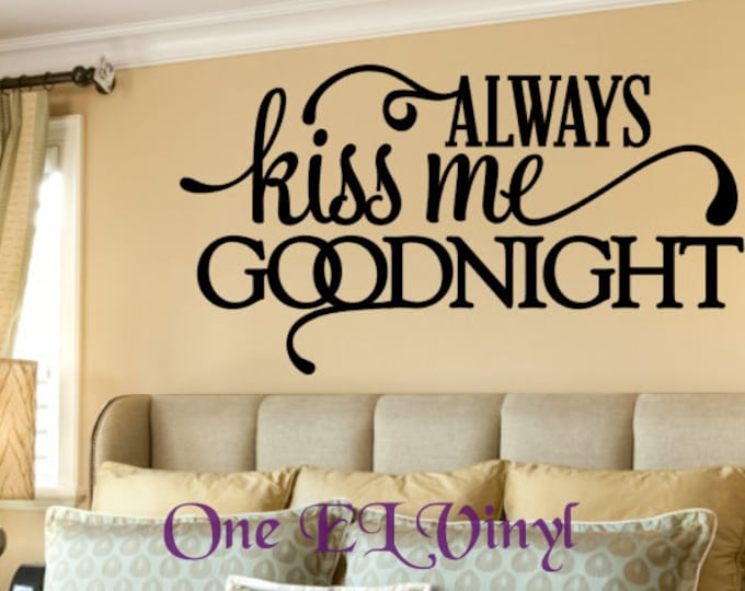 Always Kiss Me Goodnight Vinyl Wall Art Bedroom Decor Vinyl Decal Removable Decal