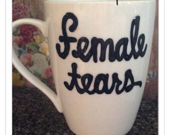 Female Tears- Coffee Mug- Funny