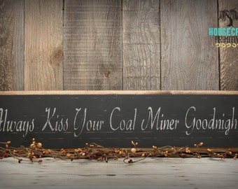 Always Kiss Your Coal Miner Goodnight, Handcrafted Primitive Wood Sign