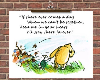 Winnie the Pooh Quotes 'If there ever comes a day when we can't be together, keep me in your heart, I'll stay there forever'