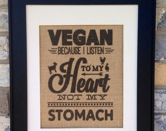 VEGAN because i eat from my heart not my stomach  sign printed on real burlap