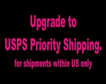 Upgrade your shipment to USPS Priority Shiping - within US only