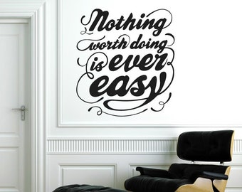 Nothing Worth Doing Is Ever Easy Wall Sticker