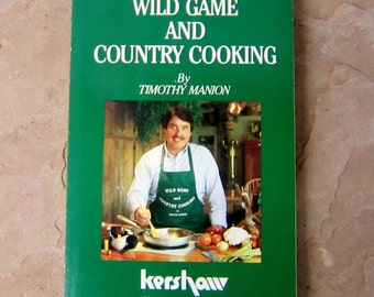 Wild Game Cookbook, Wild Game and Country Cooking by Timothy Manion, 1983 Vintage Cookbook, Wild Game and Country Cooking Cookbook