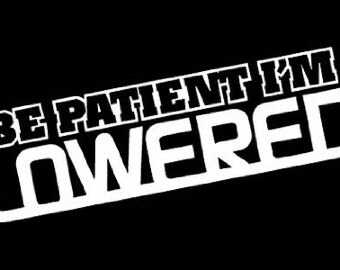"Be Patient I'm LOWERED (style #2) 7"" Vinyl Decal Widow Sticker for Car, Truck, Motorcycle, Laptop, Ipad, Window, Wall, ETC"