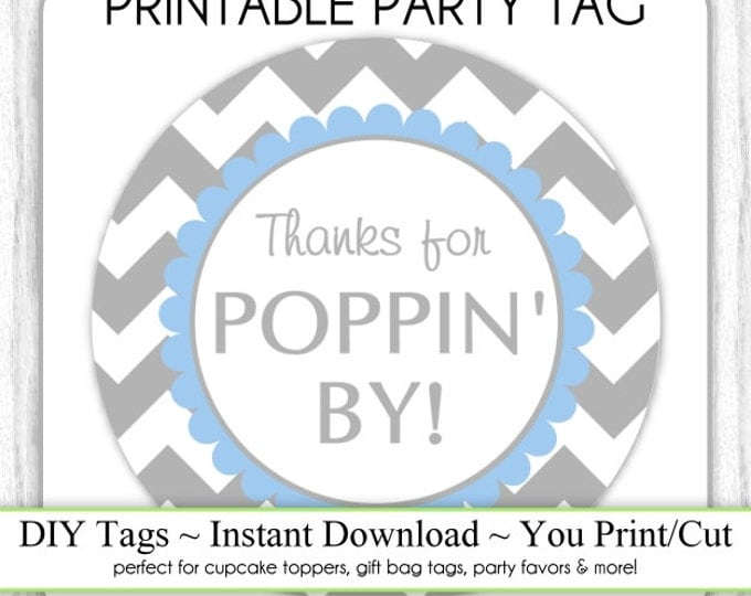 Instant Download - Gray Chevron, Blue Chevron Thanks For Poppin By Printable Party Tag, Cupcake Topper, DIY, You Print, You Cut