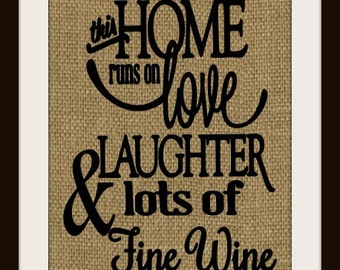 This Home runs on love,laughter and lots of Fine Wine  Burlap Print ~Wall Hanging Decor~