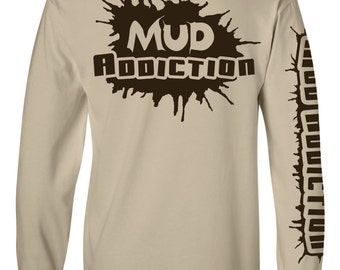 Mud Addiction Long Sleeve t shirt,Mudding,4x4,lifted truck,monster,super swampers