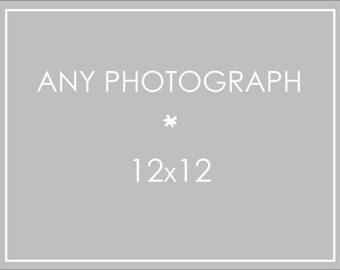 Any 12x12 Photograph Print, Your Choice, Custom Size, Fine Art Photograph, Custom Photograph, Large Photo