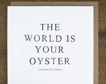"""Funny leaving card - Congratulations Card - Good Luck Card - Bon Voyage Card - """"The World Is Your Oyster"""""""