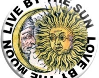 FD1714 -   Live by the sun Love by the moon. - 1.25 inch Metal Pin back Button or Magnet