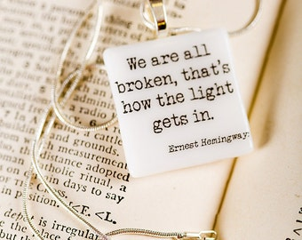 "Ernest Hemingway quote fused glass necklace  / pendant ""We are all broken, that's how the light gets in"" literature quote"