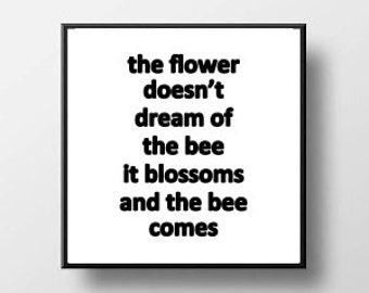 Quote Print and/or Frame - The Flower Doesn't Dream of the Bee
