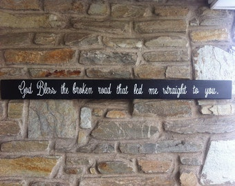 God Bless the Broken Road that Led Me Straight to You - Handmade wooden sign