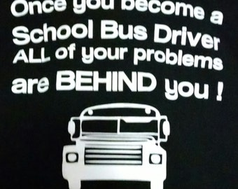Once you become a school bus driver T shirt