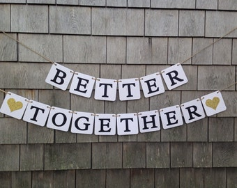 Wedding Decor, Better together Banner, Better Together Garland, Wedding Banner Sign, Gold Glitter, Weddings couples photo prop, Just Married
