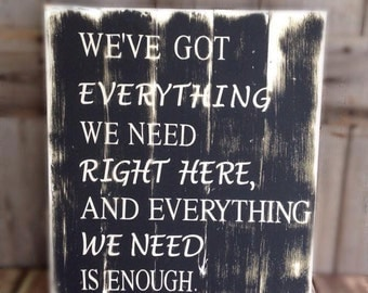 We've Got Everything We Need Right Here And Everything We Need Is Enough Measures 16 Inches Wide 20 Inches Long, rustic sign, rustic decor,