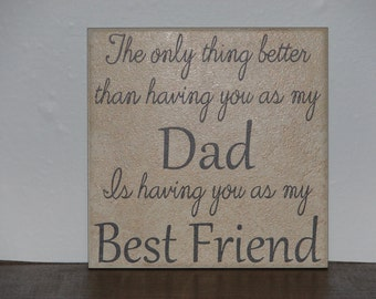 The only thing better than having you as my Dad is having you as my Best Friend, Decorative Tile, Plaque, sign, saying, quote
