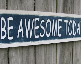Be Awesome Today Wood Sign Inspirational Wall Art Wooden Sign Boys Room Girls Room Over the Door Sign
