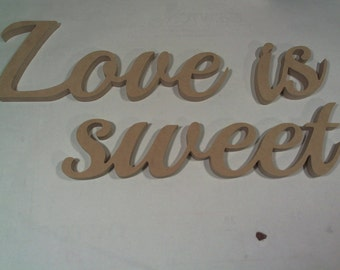 """Head tabel accent """"Love is Sweet"""" free standing script letters Wall hangings"""