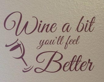 Wine a bit you'll feel better - Cute Funny Wall Decal