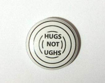 """HUGS NOT UGHS 1"""" Pinback Button"""