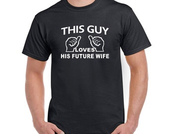 Mens T shirt  This guy loves his future wife
