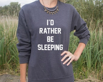I'd Rather Be Sleeping Jumper Sweater Funny Slogan