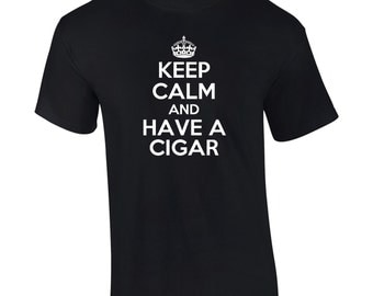 Keep Calm And Have A Cigar T-Shirt Funny Stogie Smoking Mens Womens Youth Kids Big And & Tall