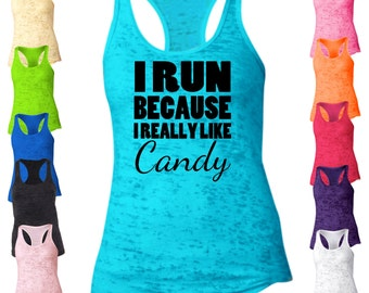 I Run Because I Really Like Candy Racerback Burnout Tank Top. Running Tank Top. Fitness Tank. Workout Tank Top. Funny Womens Tank Top T18