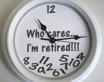 Who Cares ... I'm Retired Wall Clock