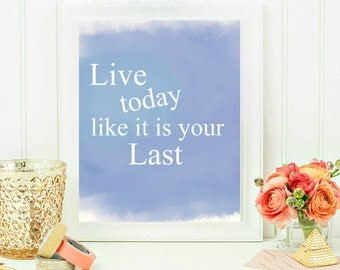 Watercolor Motivational Art, Live today Like It is your Last print, Inspirational Poster, Minimalistic Art, INSTANT DOWNLOAD
