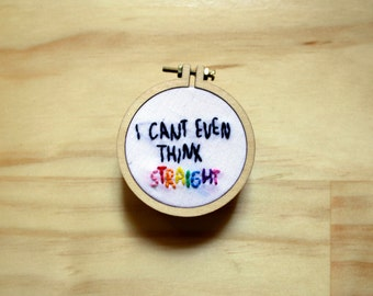 I can't even think straight - gay pride - hand embroidery