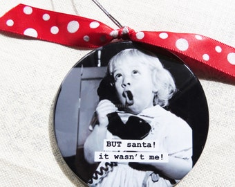 Funny Christmas Ornament  But Santa, It wasn't me 3 inch mylar with magnet back