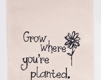 Grow where you're planted - Flour Sack Tea Towel