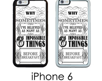 iPhone 6S 6 or PLUS Alice Adventures in Wonderland 6 Impossible Things Phone Case  Your Trim Choice Hard , Rubber or Tough Cases
