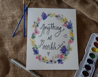 Anything is Possible quote, Original Watercolor and Ink Art